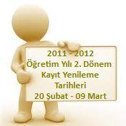2011 – 2012 Öğretim Yılı 2. Dönem Kayıt Yenileme Tarihleri