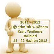2011 – 2012 Öğretim Yılı 3. Dönem Kayıt Yenileme Tarihleri