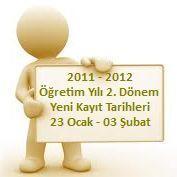 2011 – 2012 Öğretim Yılı 2. Dönem Yeni Kayıt Tarihleri