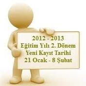 2012 – 2013 Öğretim Yılı 2. Dönem Yeni Kayıt Tarihleri